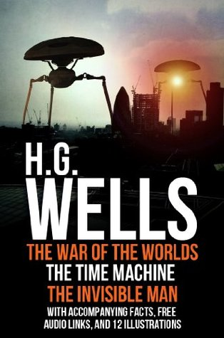 H.G Wells: The War of the Worlds, The Time Machine, and The Invisible Man. With Accompanying Facts, Free Audio links, and 12 Illustrations.  by  H.G. Wells