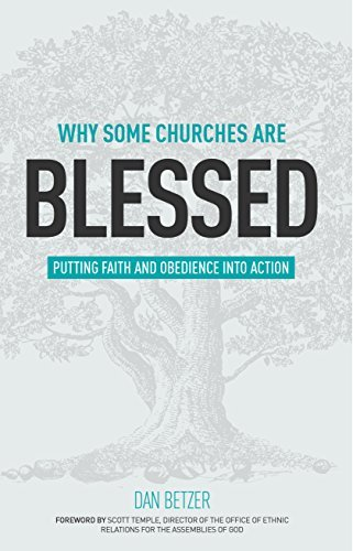 Why Some Churches Are Blessed: Putting Faith and Obedience into Action Dan Betzer
