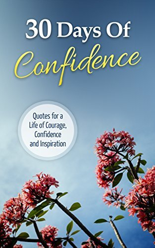 Confidence: 30 Days of Confidence: Quotes for a Life of Confidence, Courage, and Inspiration  by  Crystal Mavis