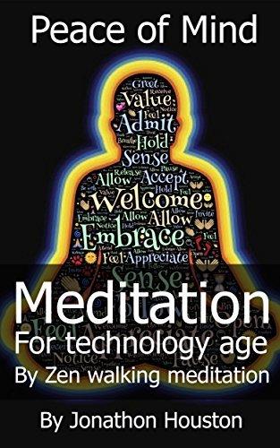 Meditation for technology age: By Zen walking meditation (meditation for beginners) (Peace of Mind Book 1) Jonathon Houston
