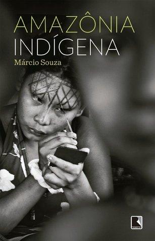 Amazônia Indígena  by  Márcio Souza