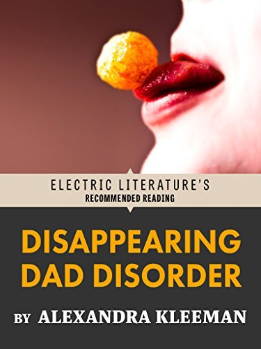 Disappearing Dad Disorder: Excerpted from YOU TOO CAN HAVE A BODY LIKE MINE  by  Alexandra Kleeman