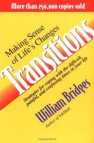 Transitions: Making Sense Of Lifes Changes  by  William  Bridges