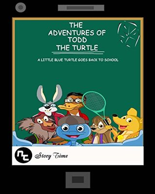 Kids Book: The Adventures of Todd the Turtle: A Little Blue Turtle Goes Back To School NT Story Time