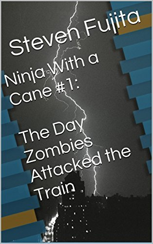 Ninja With a Cane #1: The Day Zombies Attacked the Train Steven Fujita