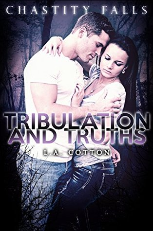 Tribulation and Truths (Chastity Falls, #3)  by  L.A. Cotton