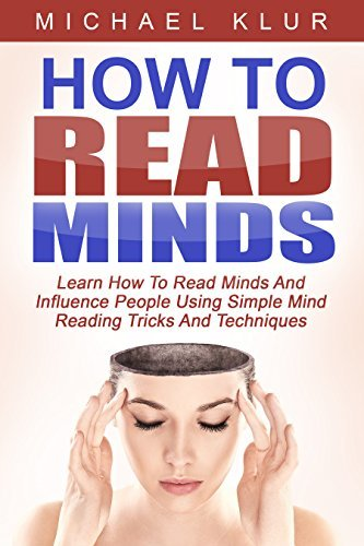 How To Read Minds: Learn How To Read Minds Influence People Using Simple Mind Reading Tricks And Techniques  by  Micheal Klur