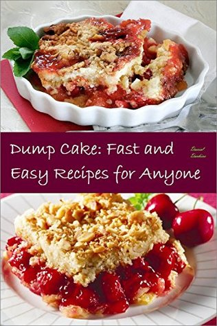 Dump Cake: Extremely easy, fast, high-quality recipes that can be cooked  by  anyone! by Daniel Denkins