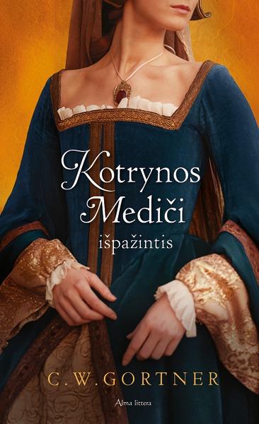 Kotrynos Mediči išpažintis  by  C.W. Gortner