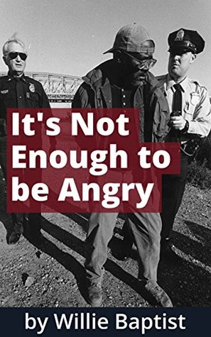 Its Not Enough to be Angry  by  Willie Baptist
