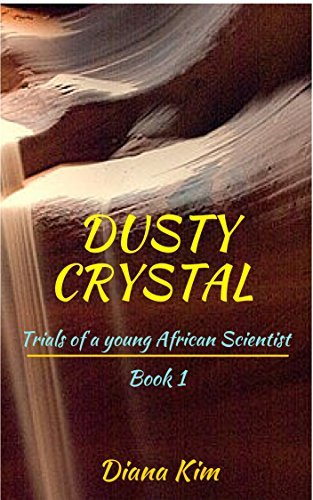 Dusty Crystal: Trials Of A Young African Scientist: A Novel Diana Kim