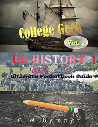 College Geek: US History 106: Pocketbook Guide for Teachers, Homeschoolers and College Students C M Kemper