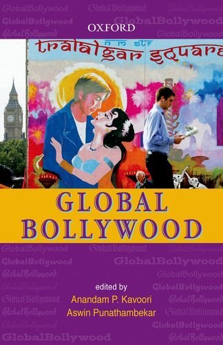 Global Bollywood  by  Anandam P. Kavoori