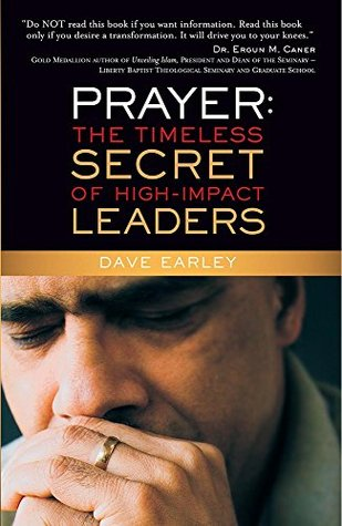 Prayer: The Timeless Secret of High Impact Leaders  by  Dave Earley