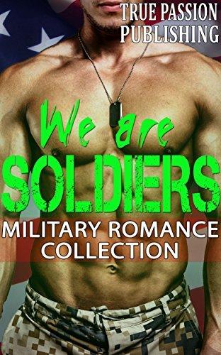 MILITARY ROMANCE: WE ARE SOLDIERS (BBW Bad Boy New Adult Navy Seal Marine Romance) True Romance Publishing