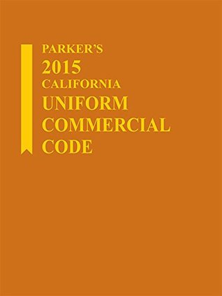 Parkers 2015 California Uniform Commercial Code Publishers Editorial Staff