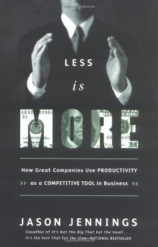 Less Is More: How Great Companies Use Productivity Jason Jennings