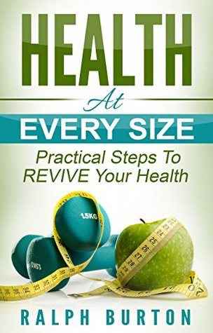 Health At Every Size: Practical Steps To REVIVE Your Health  by  Ralph Burton