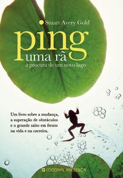 Ping: Uma rã à procura de um novo lago  by  Stuart Avery Gold