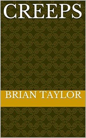 Creeps Brian Taylor
