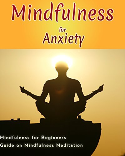 Mindfulness for Anxiety: Mindfulness for Beginners Guide on Mindfulness Meditation Brent R