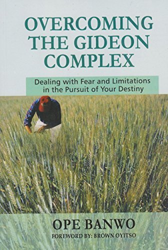 Overcoming The Gideon Complex: How to confront your fear, weaknesses and limitations and pursue your destiny Ope Banwo