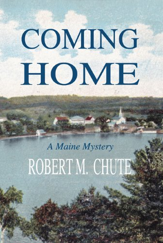 Coming Home: A Maine Mystery  by  Robert Chute