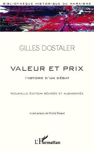 Valeur et Prix: Histoire dun débat - Nouvelle édition révisée et augmentée Gilles Dostaler