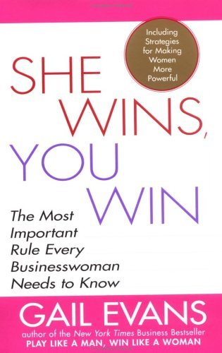 She Wins, You Win: The Most Important Rule Every Businesswoman Needs to Know  by  Gail Evans