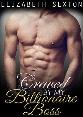 Romance: Craved By My Billionaire Boss: A Billionaire Romance Standalone  by  Elizabeth Sexton