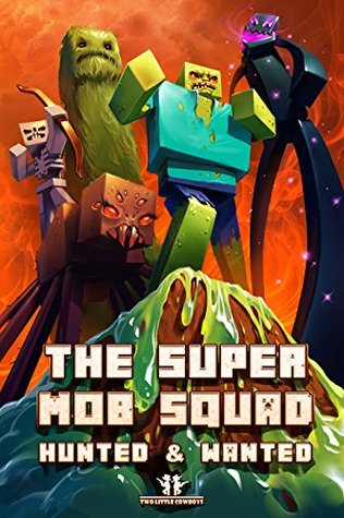 Minecraft: The Super Mob Squad: EPISODE 2: Hunted & Wanted (An Unofficial Minecraft Adventure Series) (Minecraft, Minecraft Secrets, Minecraft Book For K) Two Little Cowboys