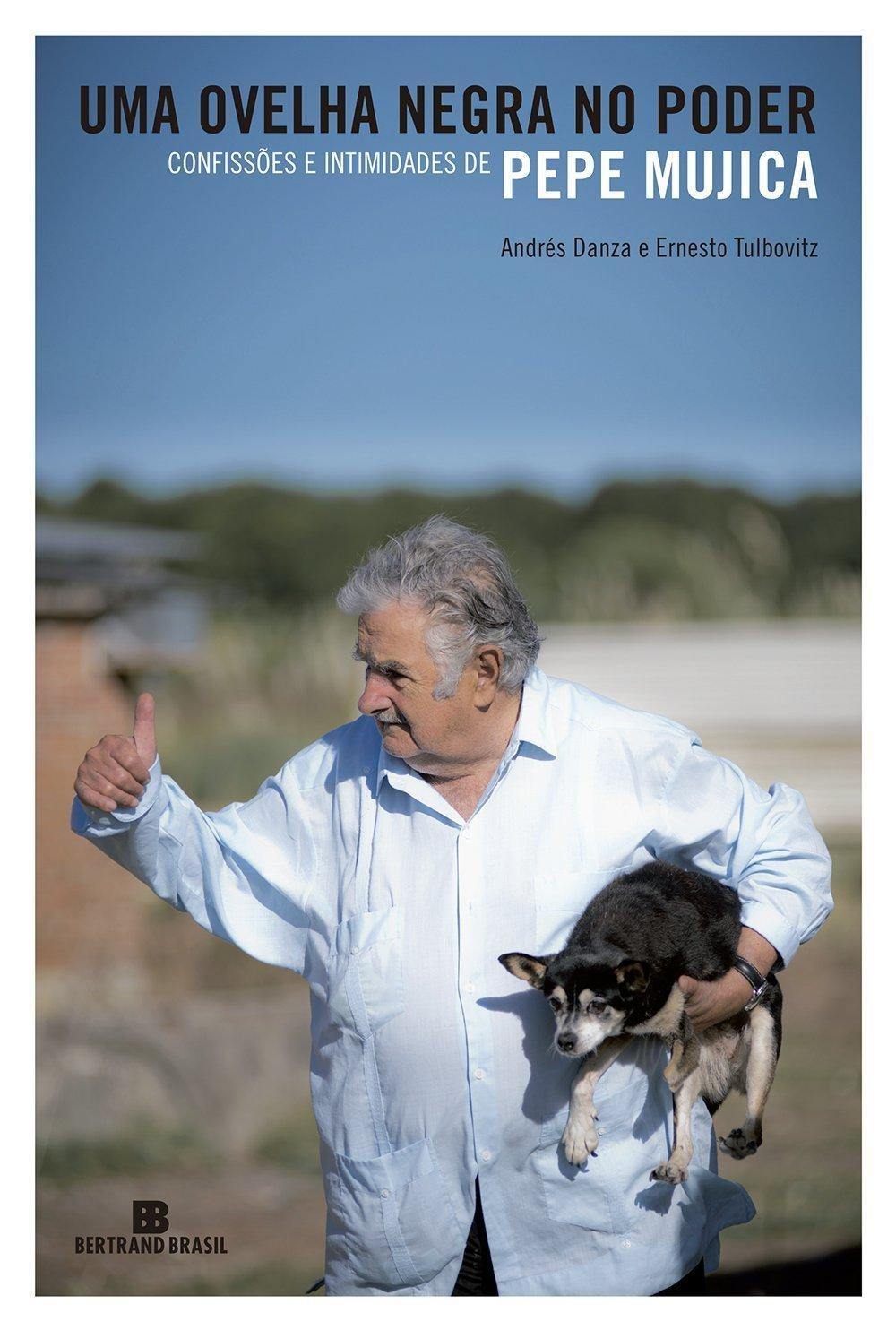 Uma Ovelha Negra no Poder: Confissões e Intimidades de Pepe Mujica  by  Andrés Danza