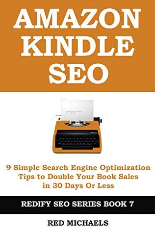 AMAZON KINDLE SEO: 9 Simple Search Engine Optimization Tips to Double Your Book Sales in 30 Days Or Less (REDIFY SEO SERIES 7)  by  Red Michaels