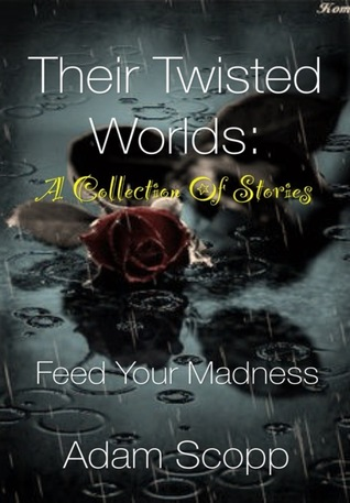 Their Twisted Worlds: A Collection Of Stories Adam Scopp