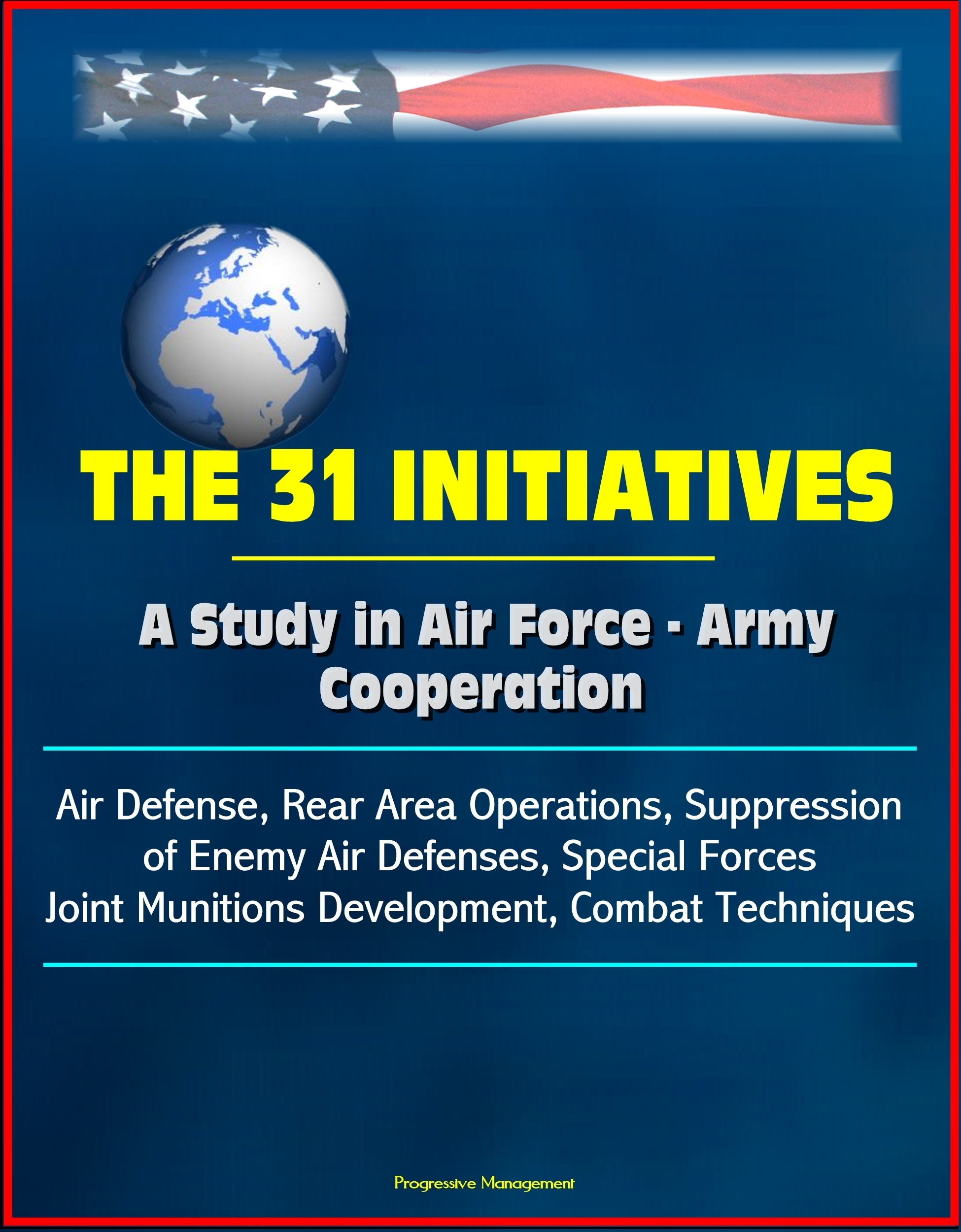 The 31 Initiatives: A Study in Air Force - Army Cooperation - Air Defense, Rear Area Operations, Suppression of Enemy Air Defenses, Special Forces, Joint Munitions Development, Combat Techniques Progressive Management