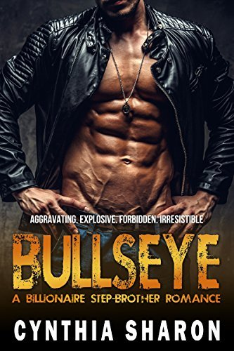 Bullseye: A Billionaire Stepbrother With Benefits Romance (My Stepbrothers Keeper Book 3) Cynthia Sharon