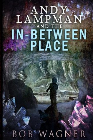 Andy Lampman and the In-Between Place Bob Wagner
