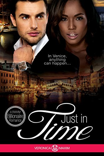 Just In Time: A BWWM Alpha Billionaire Interracial Romance (African American Contemporary Short Stories) (Take Me To Europe Series) Veronica Maxim