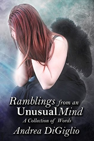 Ramblings from an Unusual Mind: A Collection of Words  by  Andrea DiGiglio