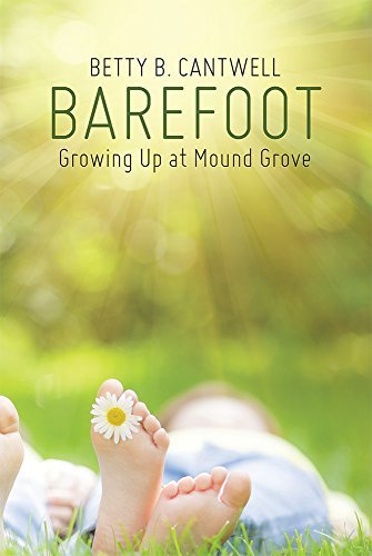 Barefoot: Growing Up at Mound Grove  by  Betty B. Cantwell