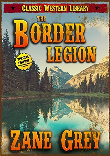 The Border Legion (Annotated) (Classic Western Library Book 37)  by  Zane Grey