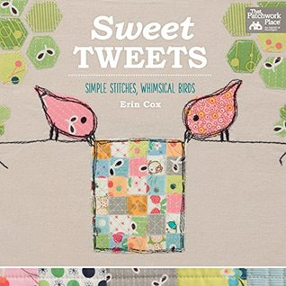 Sweet Tweets: Simple Stitches, Whimsical Birds  by  Erin  Cox