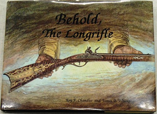Behold the Long Rifle Roy F. Chandler