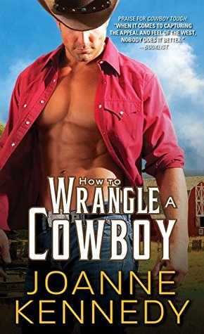 How to Wrangle a Cowboy (Cowboys of Decker Ranch, #3)  by  Joanne Kennedy