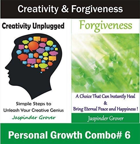 Creativity and Forgiveness Secrets: Discover How Forgiveness is a Choice That Can Heal and Some Simple Steps to Unleash Your Creative Genius (The Ultimate ... Taking Your Life to the Next Level Book 6) Jaspinder Grover