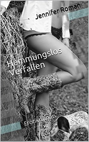 Hemmungslos Verfallen: Erotikroman Jennifer Roman