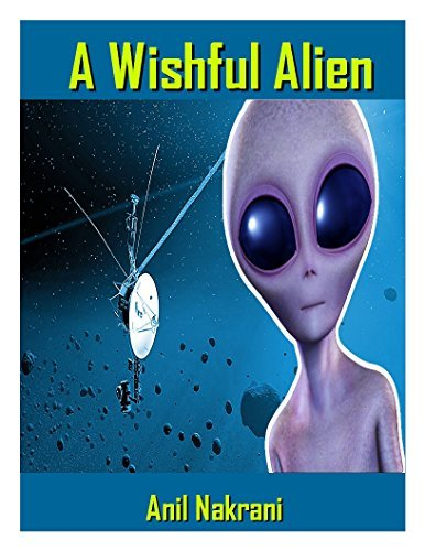A Wishful Alien: Alien Attack on Our Planet  by  Anil Nakrani