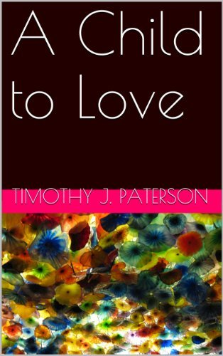 A Child to Love  by  Timothy J. Paterson