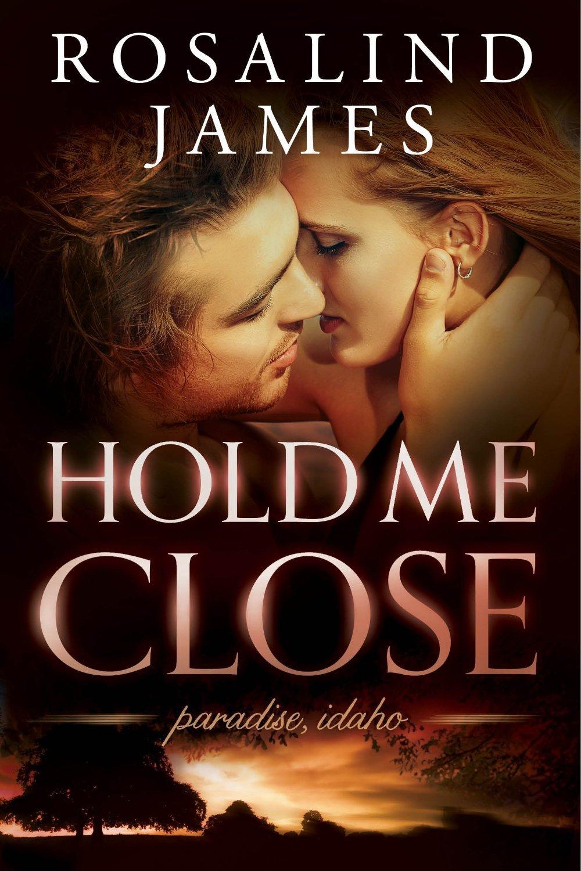 Hold Me Close (Paradise, Idaho, #2) Rosalind  James