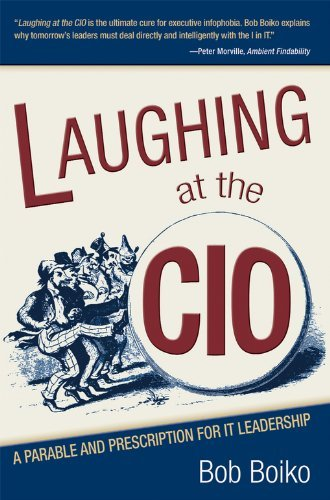 Laughing at the CIO: A Parable and Prescription for IT Leadership Bob Boiko